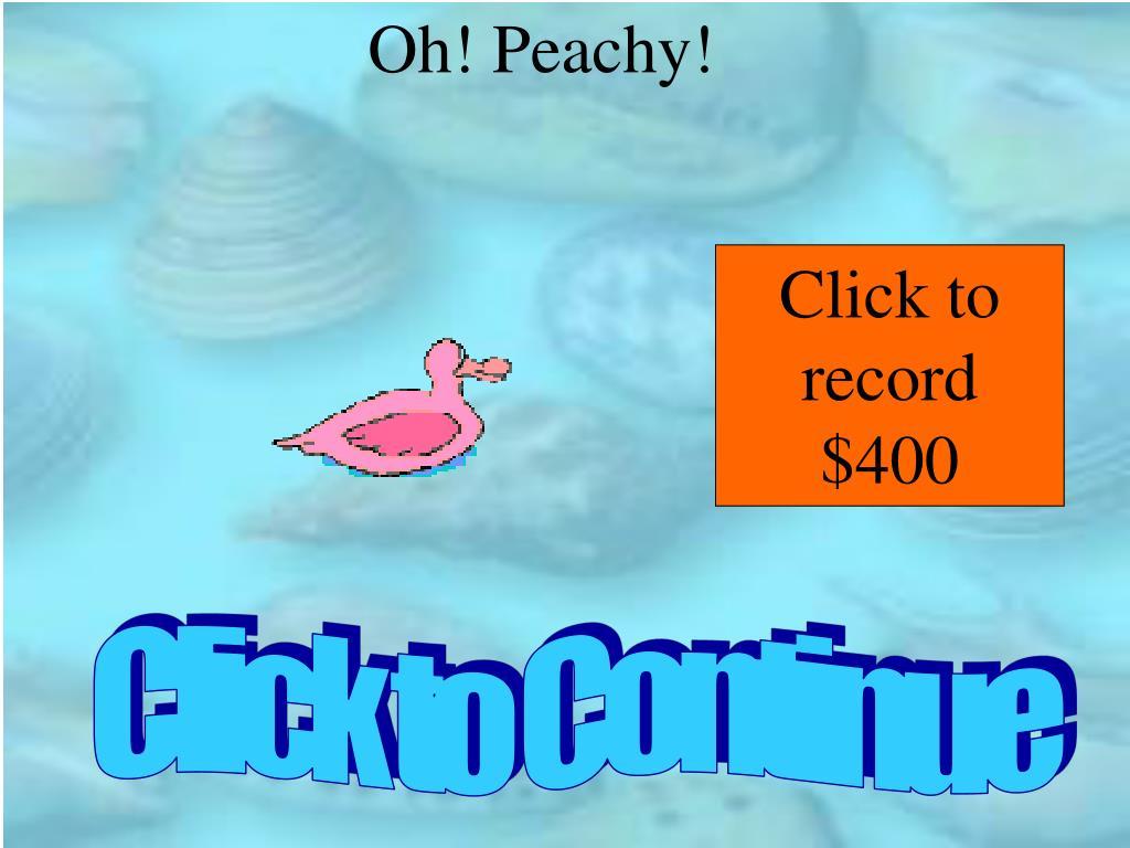 Oh! Peachy!