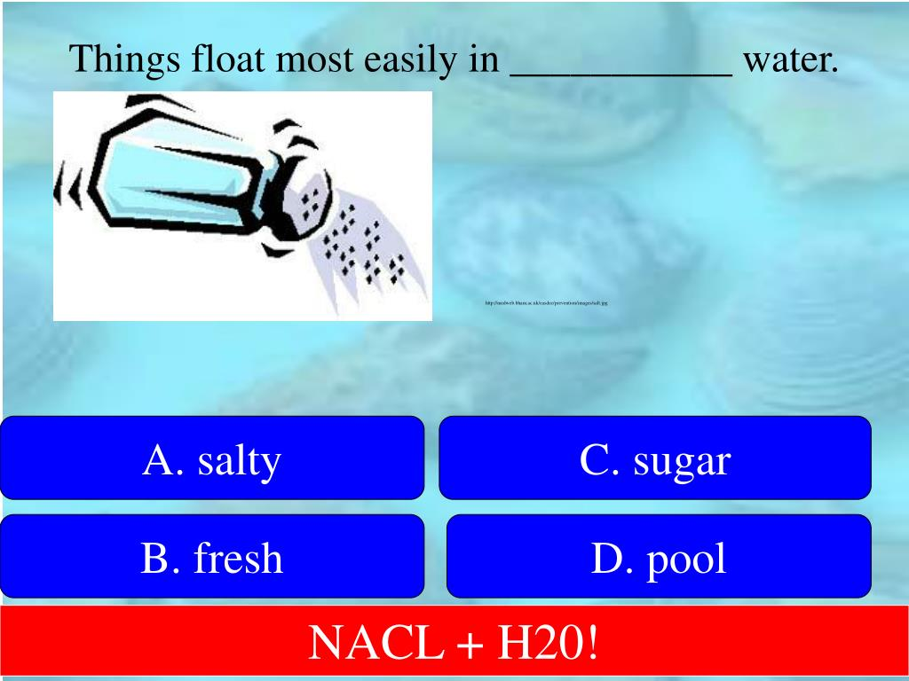 Things float most easily in ___________ water.