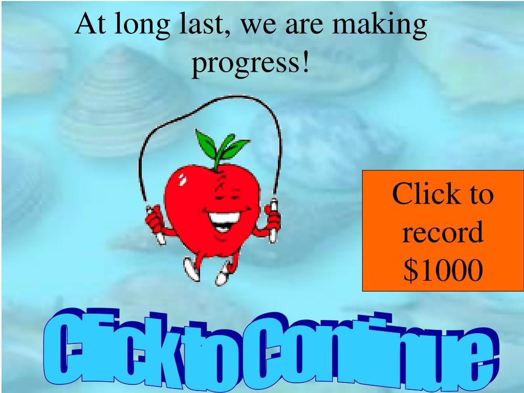 At long last, we are making progress!