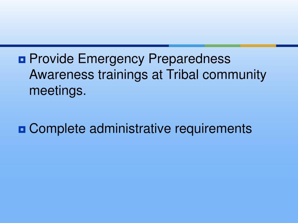Provide Emergency Preparedness Awareness trainings at Tribal community meetings.