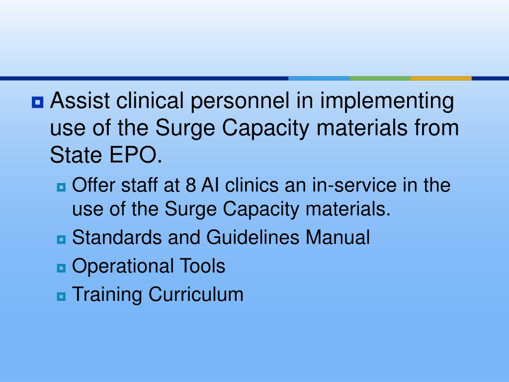Assist clinical personnel in implementing use of the Surge Capacity materials from State EPO.