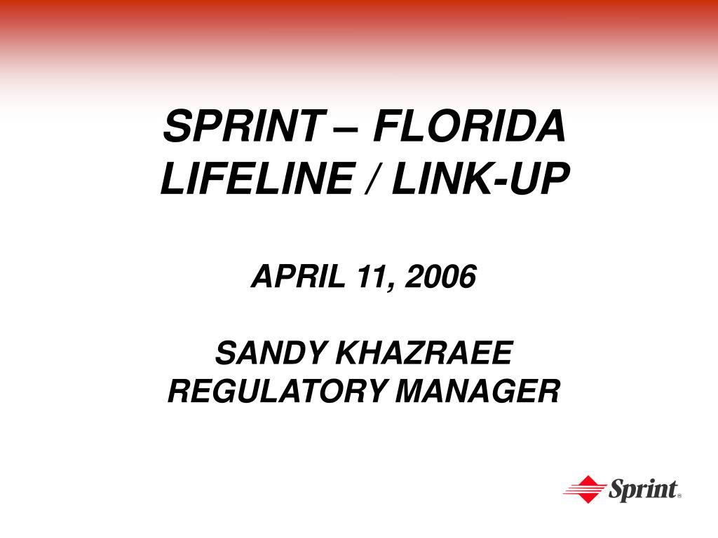 sprint florida lifeline link up april 11 2006 sandy khazraee regulatory manager l.