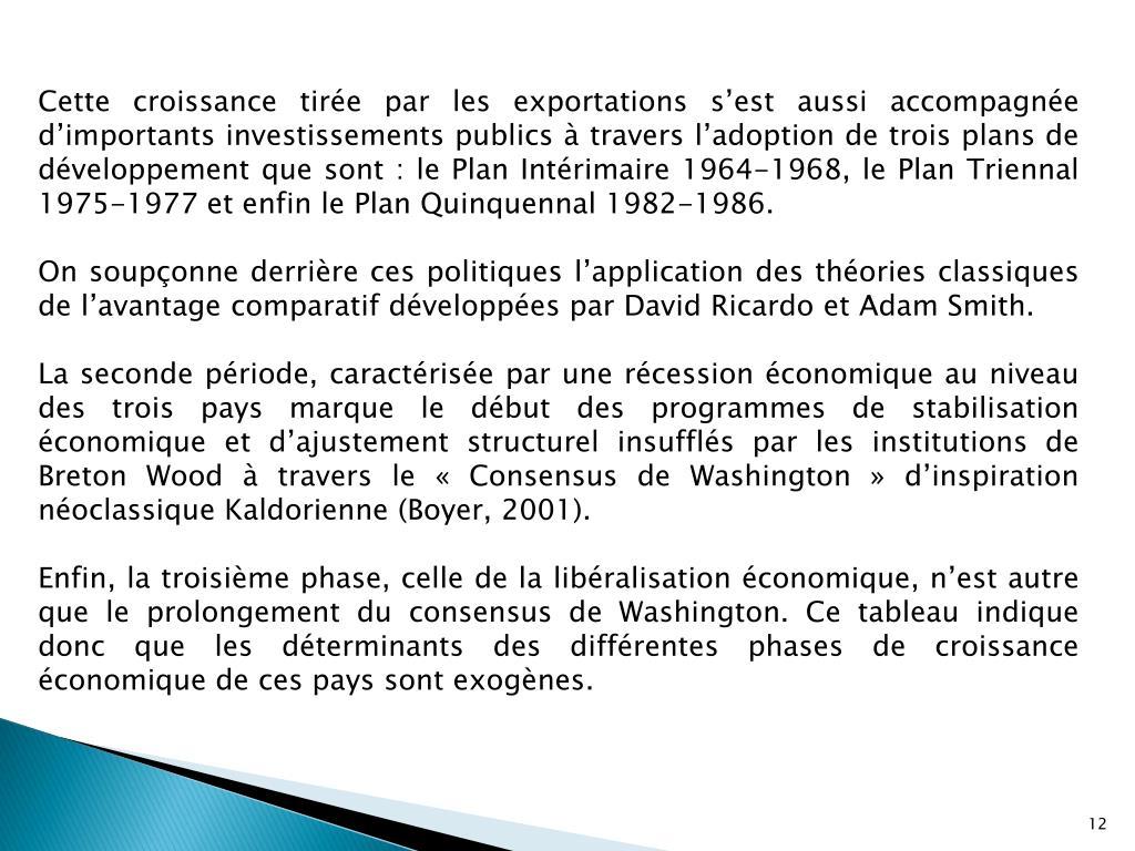Cette croissance tirée par les exportations s'est aussi accompagnée d'importants investissements publics à travers l'adoption de trois plans de développement que sont: le Plan Intérimaire 1964-1968, le Plan Triennal 1975-1977 et enfin le Plan Quinquennal 1982-1986.