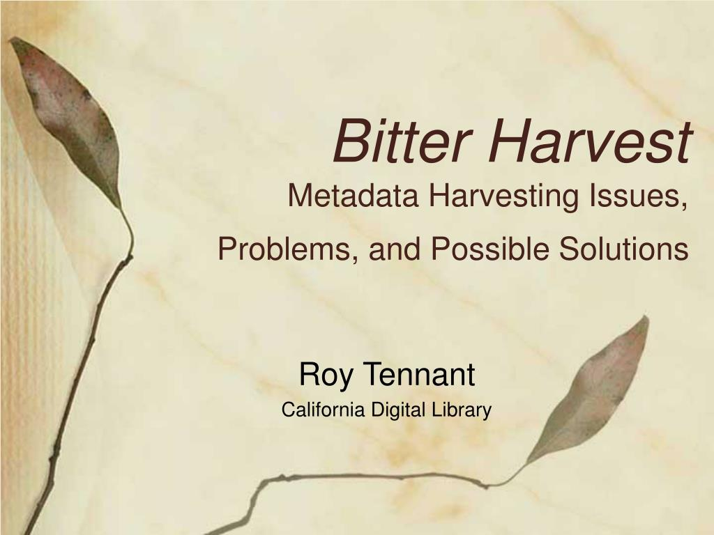 bitter harvest metadata harvesting issues problems and possible solutions l.