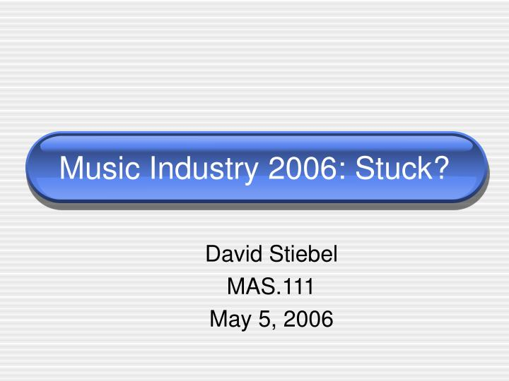music industry 2006 stuck n.