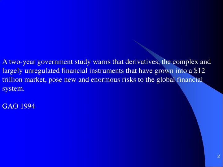 A two-year government study warns that derivatives, the complex and largely unregulated financial in...