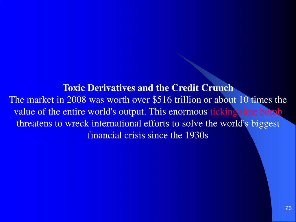 Toxic Derivatives and the Credit Crunch