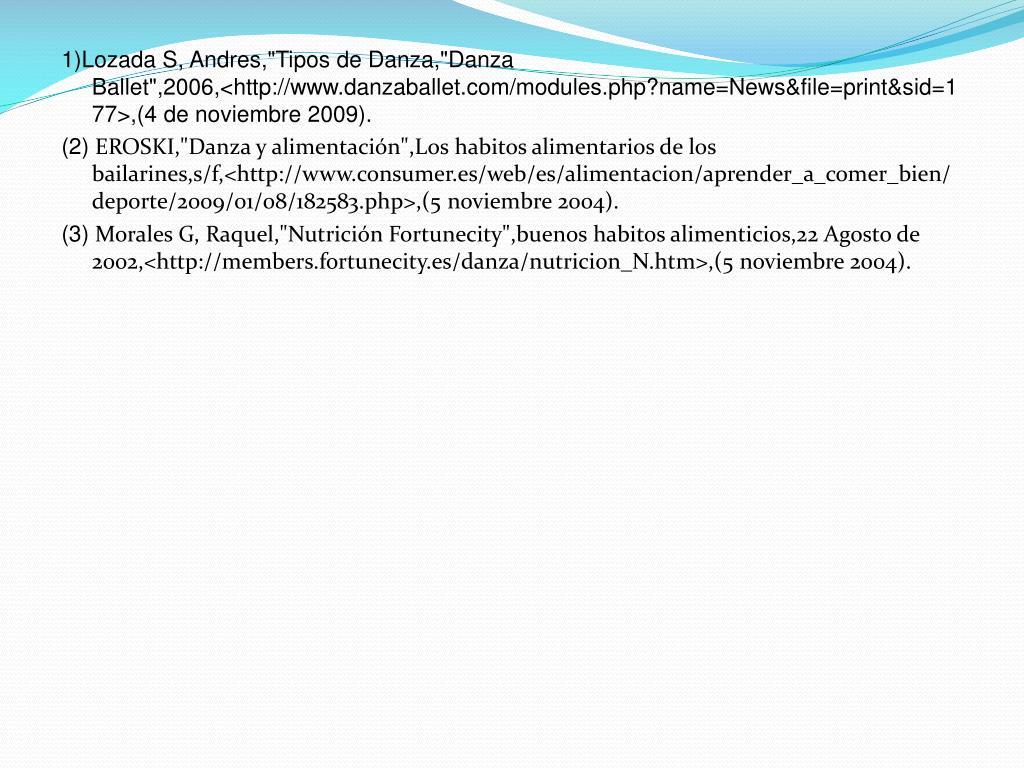 """1)Lozada S, Andres,""""Tipos de Danza,""""Danza Ballet"""",2006,<http://www.danzaballet.com/modules.php?name=News&file=print&sid=177>,(4 de noviembre 2009)."""