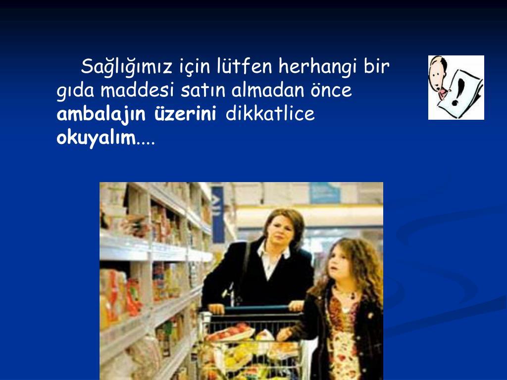 Sağlığımız için lütfen herhangi bir gıda maddesi satın almadan önce