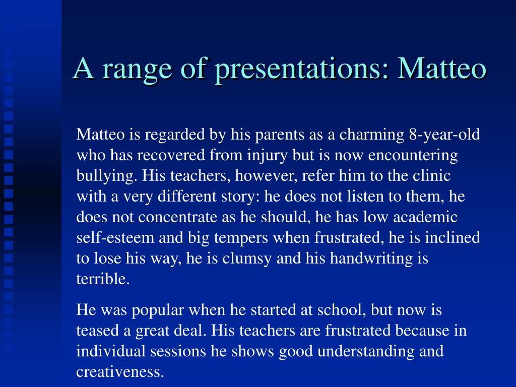 A range of presentations: Matteo