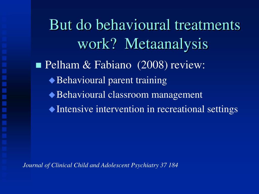 But do behavioural treatments work?  Metaanalysis