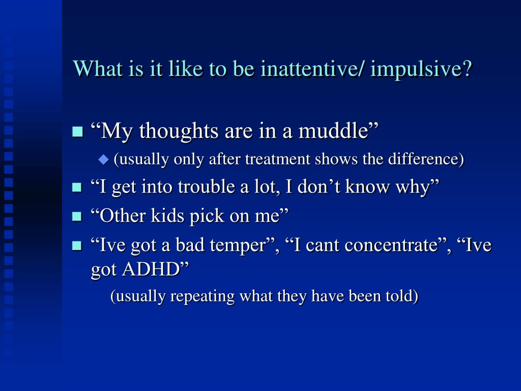 What is it like to be inattentive/ impulsive?