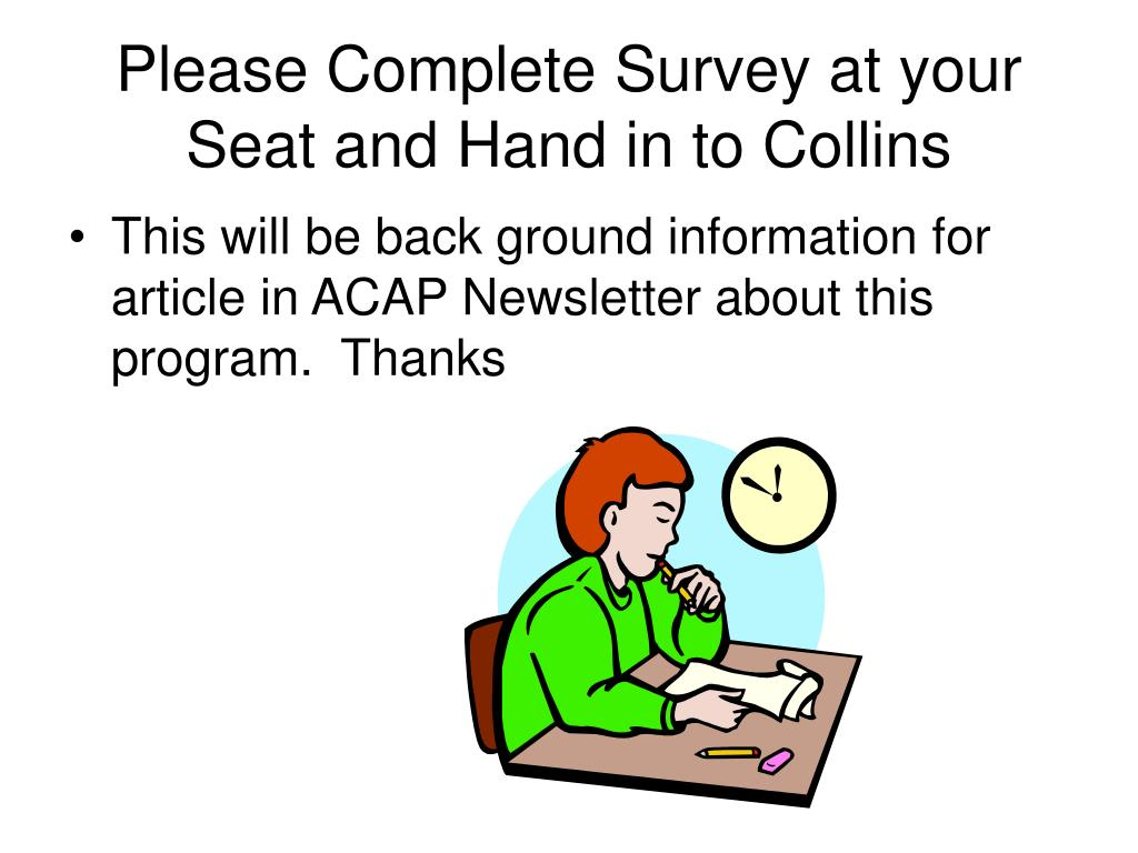 please complete survey at your seat and hand in to collins