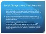 social change mind habit relation