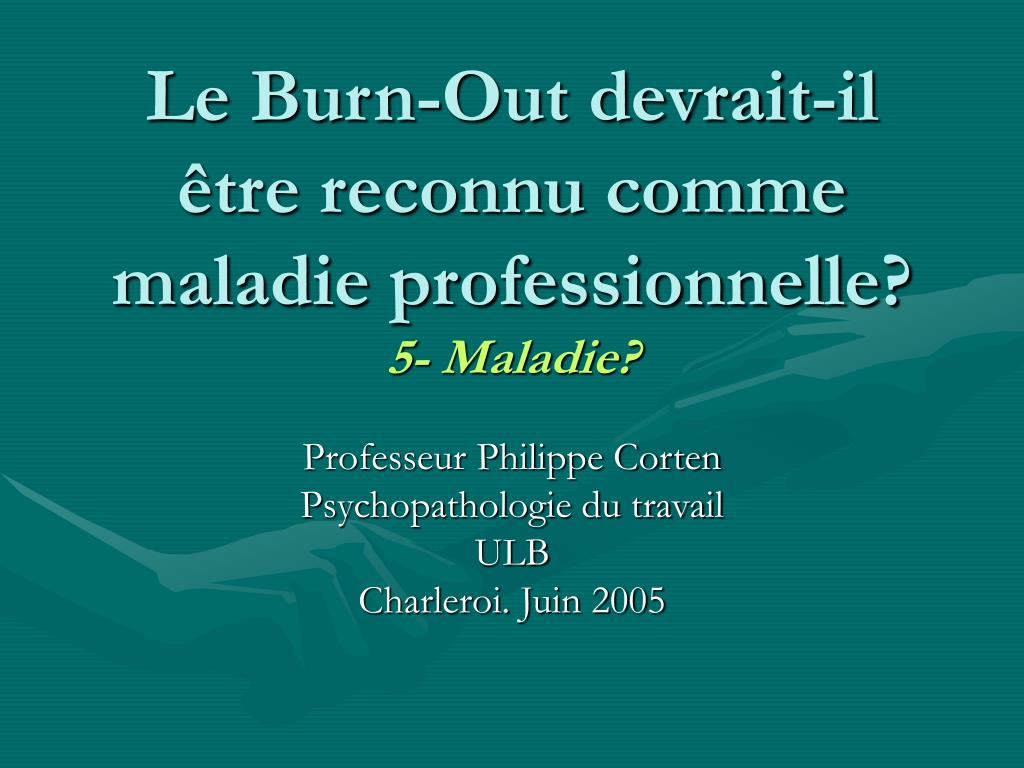 le burn out devrait il tre reconnu comme maladie professionnelle 5 maladie l.