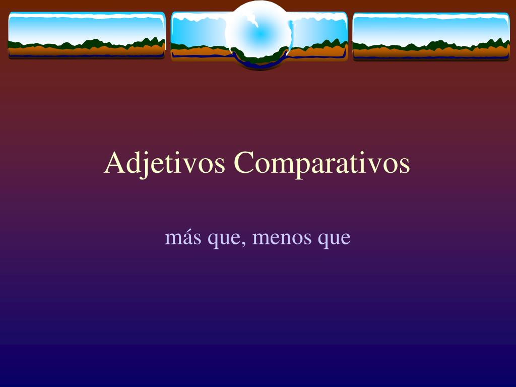 Adjetivos Comparativos