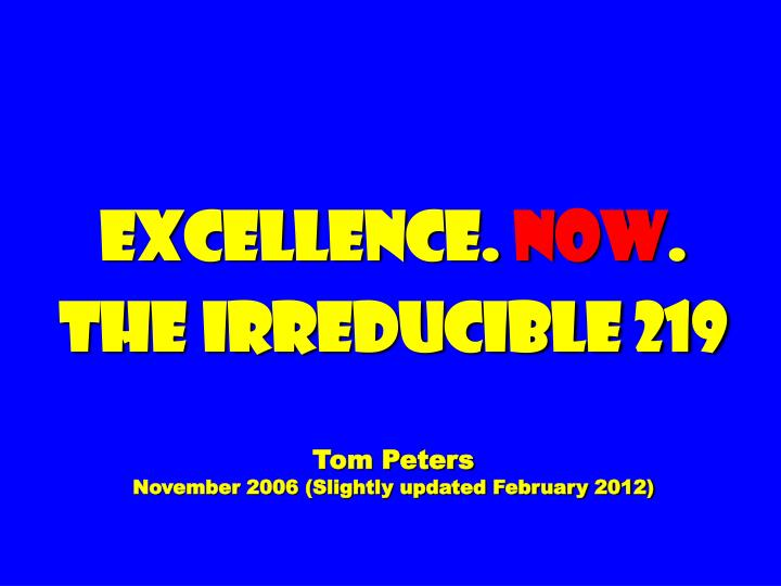 Excellence now the irreducible 219 tom peters november 2006 slightly updated february 2012