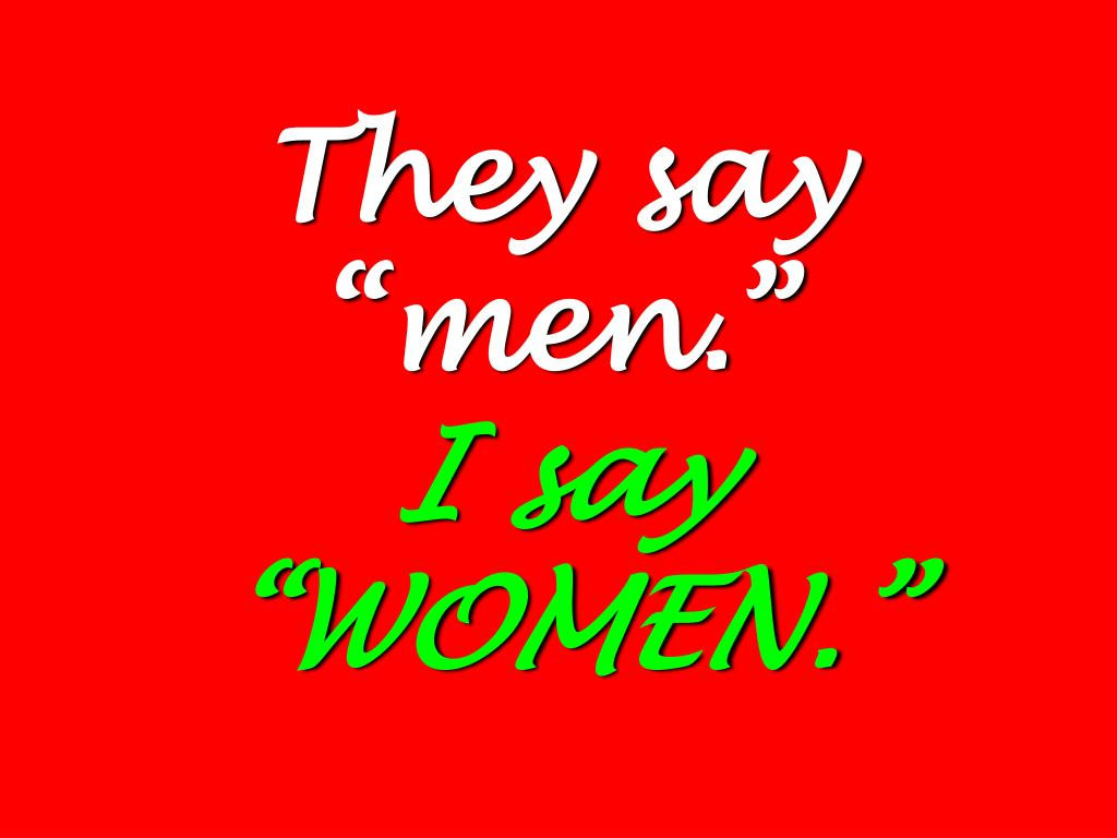 """They say """"men."""""""