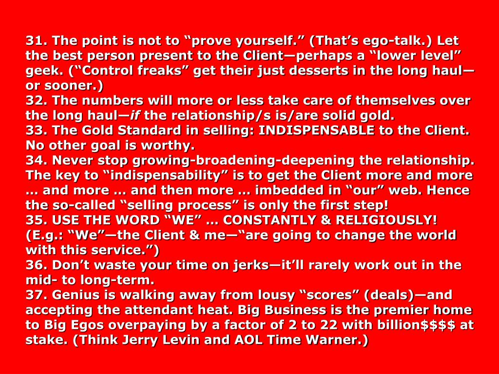 """31. The point is not to """"prove yourself."""" (That's ego-talk.) Let the best person present to the Client—perhaps a """"lower level"""" geek. (""""Control freaks"""" get their just desserts in the long haul—or sooner.)"""