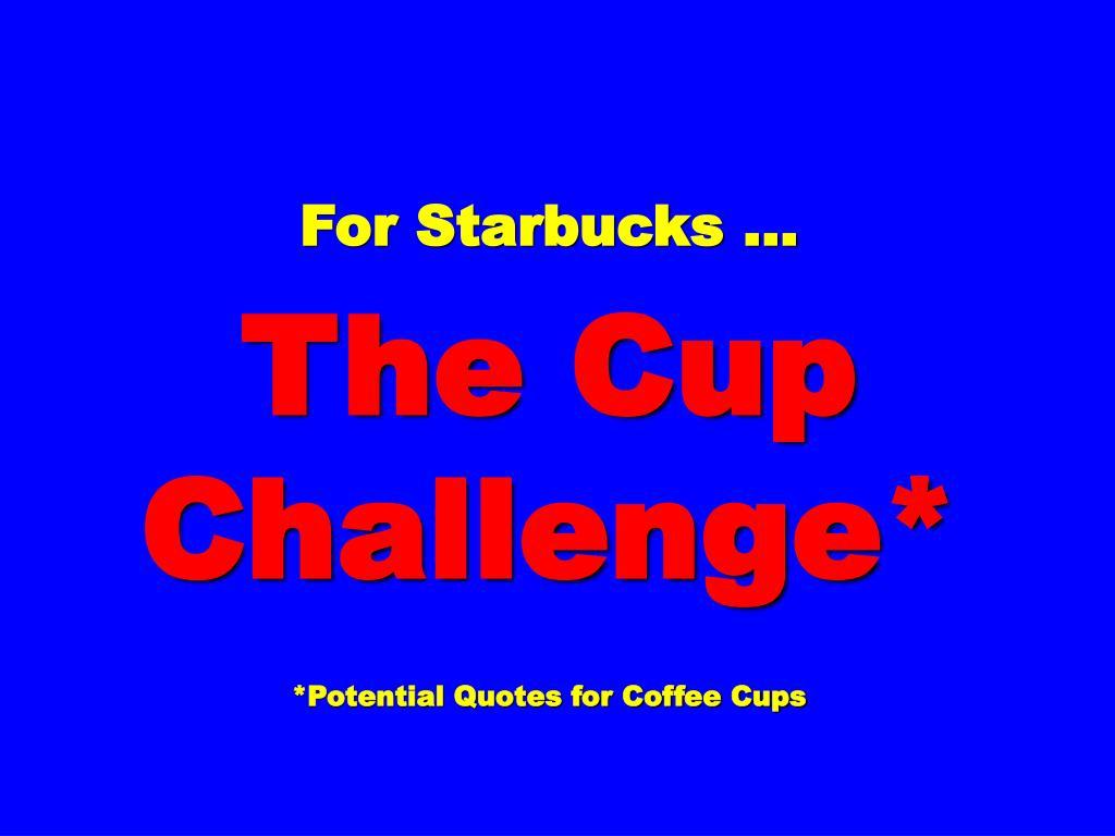 For Starbucks …