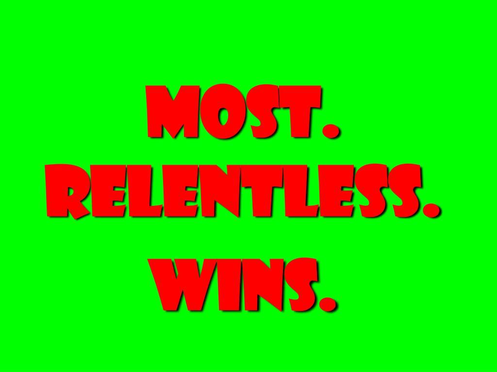 Most. Relentless. wins.
