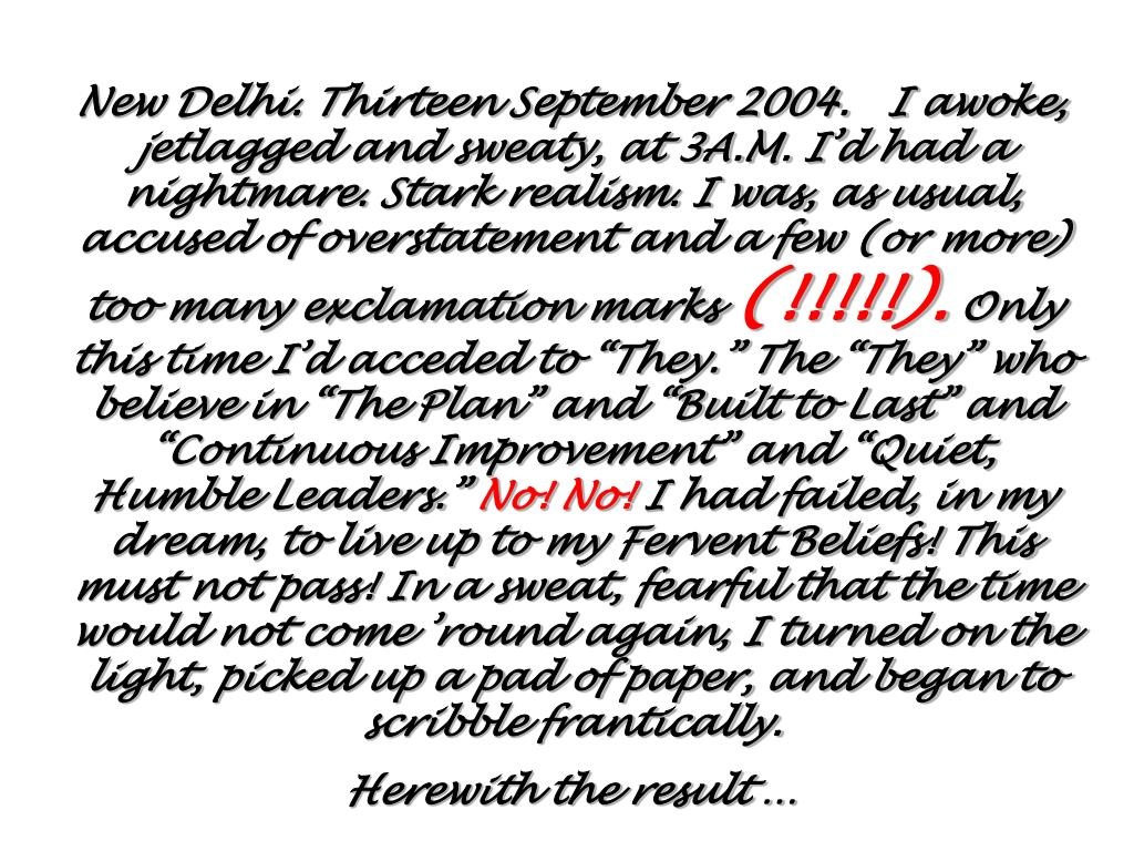 New Delhi. Thirteen September 2004.   I awoke, jetlagged and sweaty, at 3A.M. I'd had a nightmare. Stark realism. I was, as usual, accused of overstatement and a few (or more) too many exclamation marks