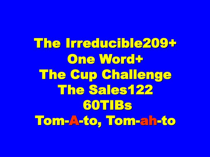 The irreducible209 one word the cup challenge the sales122 60tibs tom a to tom ah to