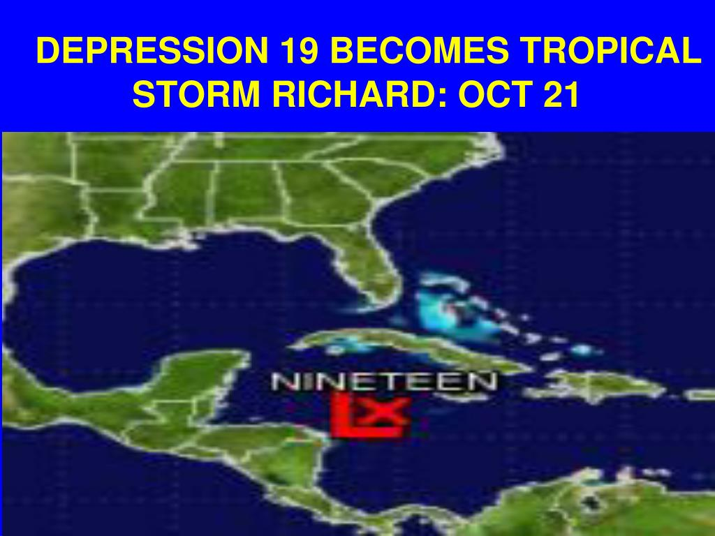 DEPRESSION 19 BECOMES TROPICAL STORM RICHARD: OCT 21