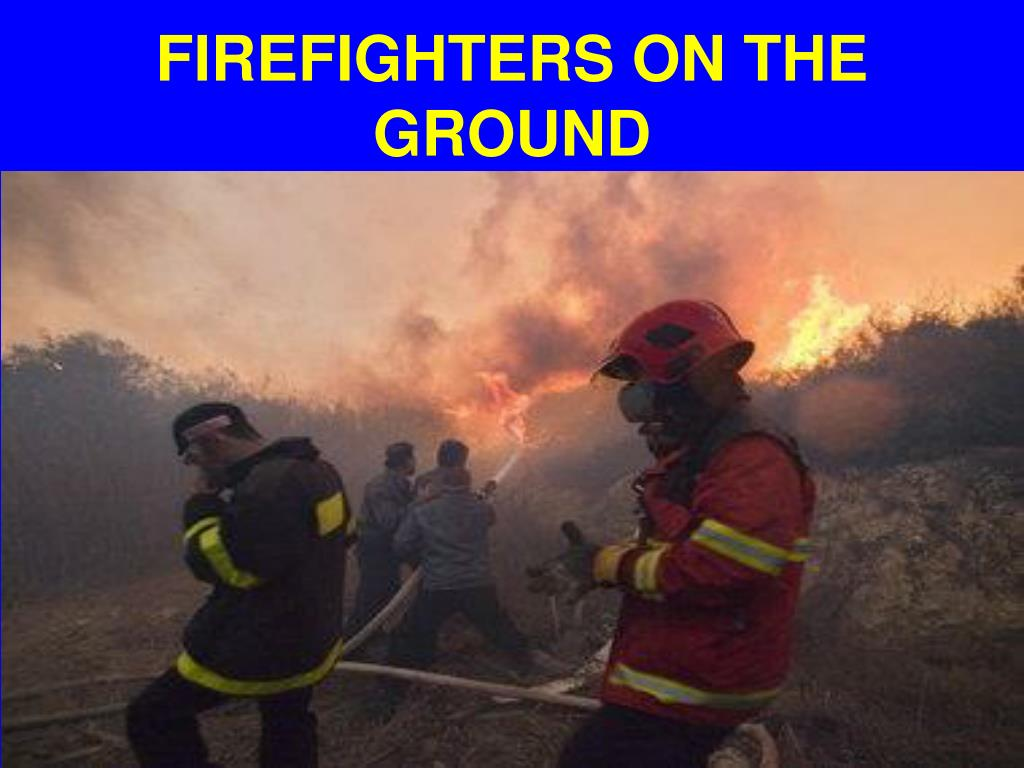 FIREFIGHTERS ON THE GROUND