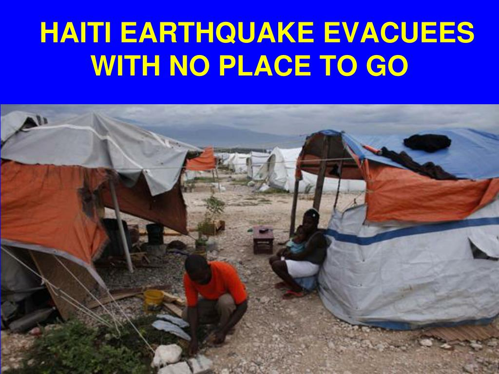 HAITI EARTHQUAKE EVACUEES  WITH NO PLACE TO GO