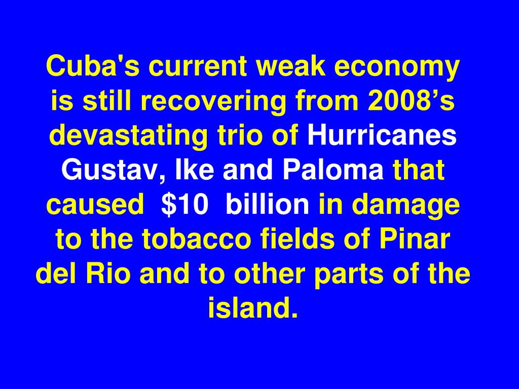 Cuba's current weak economy is still recovering from 2008's devastating trio of