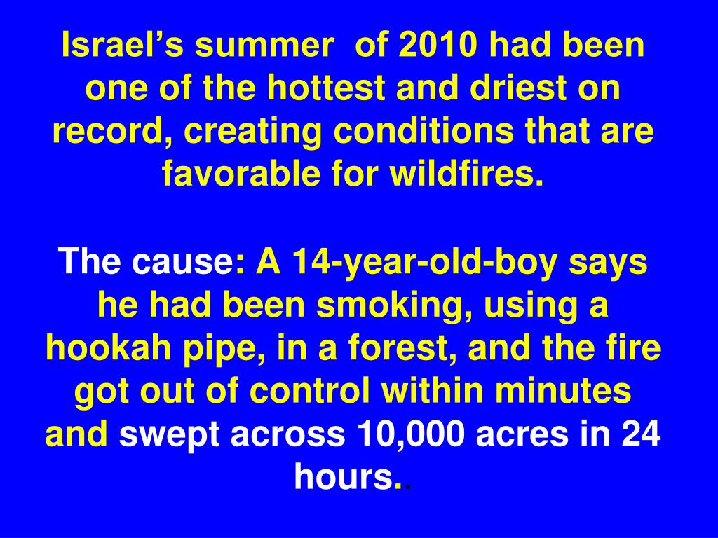 Israel's summer  of 2010 had been one of the hottest and driest on record, creating conditions that are favorable for wildfires.