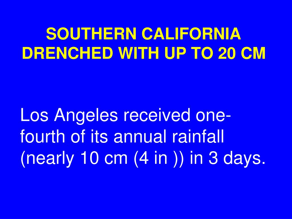 SOUTHERN CALIFORNIA DRENCHED WITH UP TO 20 CM