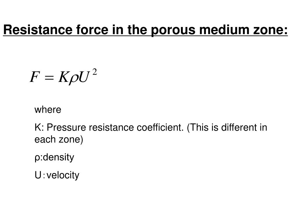 Resistance force in the porous medium zone: