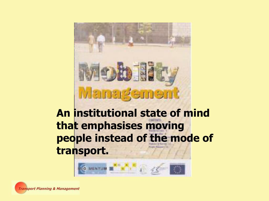 An institutional state of mind that emphasises moving people instead of the mode of transport.