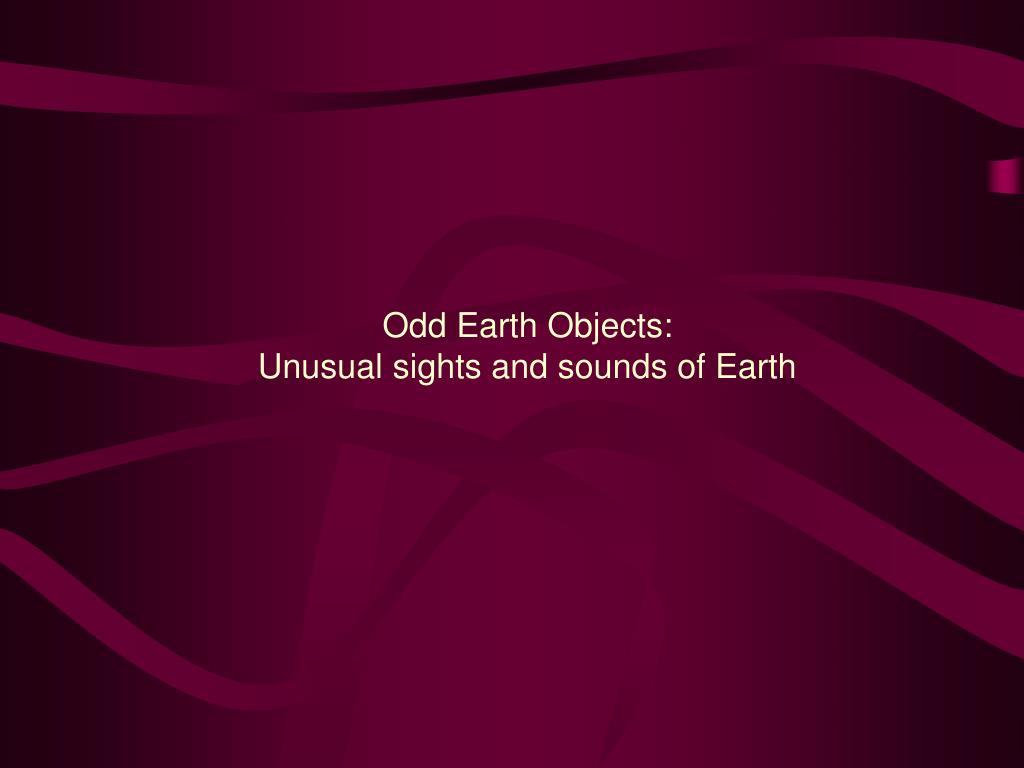 Odd Earth Objects: