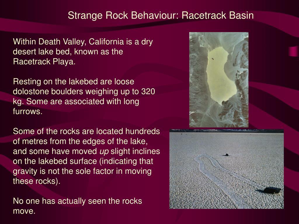 Strange Rock Behaviour: Racetrack Basin