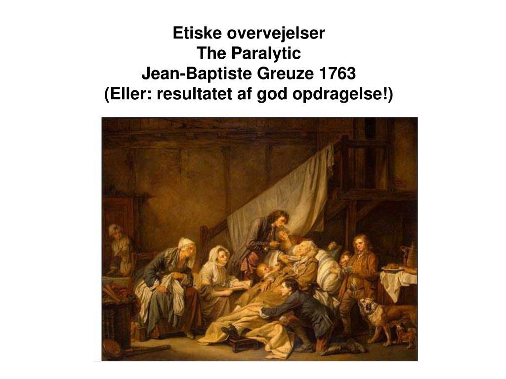 etiske overvejelser the paralytic jean baptiste greuze 1763 eller resultatet af god opdragelse l.