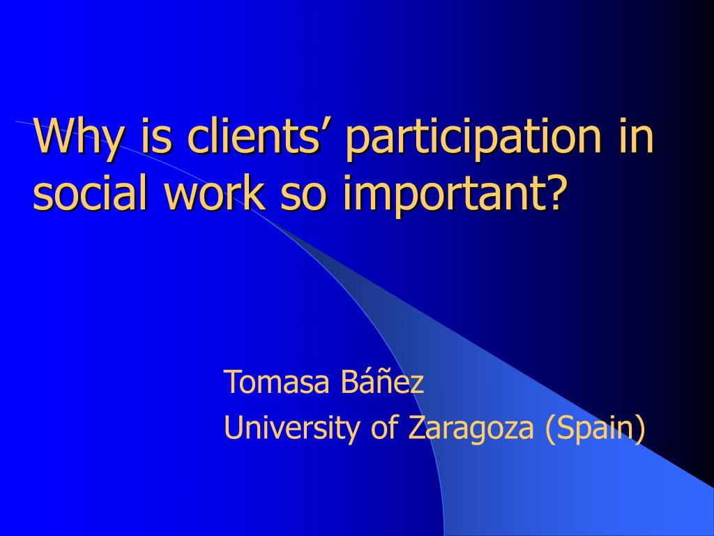 why is clients participation in social work so important l.