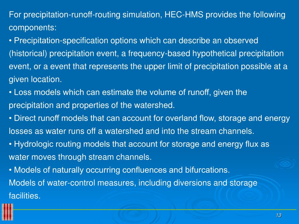For precipitation-runoff-routing simulation, HEC-HMS provides the following components: