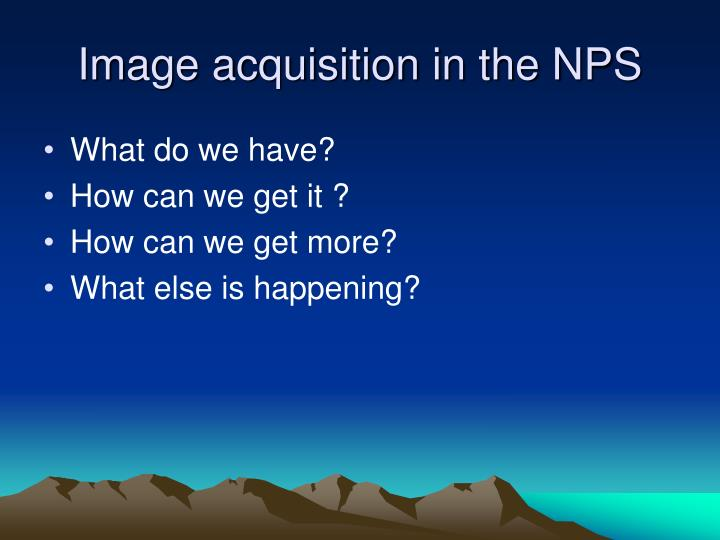 Image acquisition in the nps