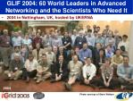 glif 2004 60 world leaders in advanced networking and the scientists who need it