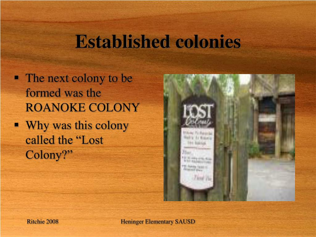 The next colony to be formed was the ROANOKE COLONY