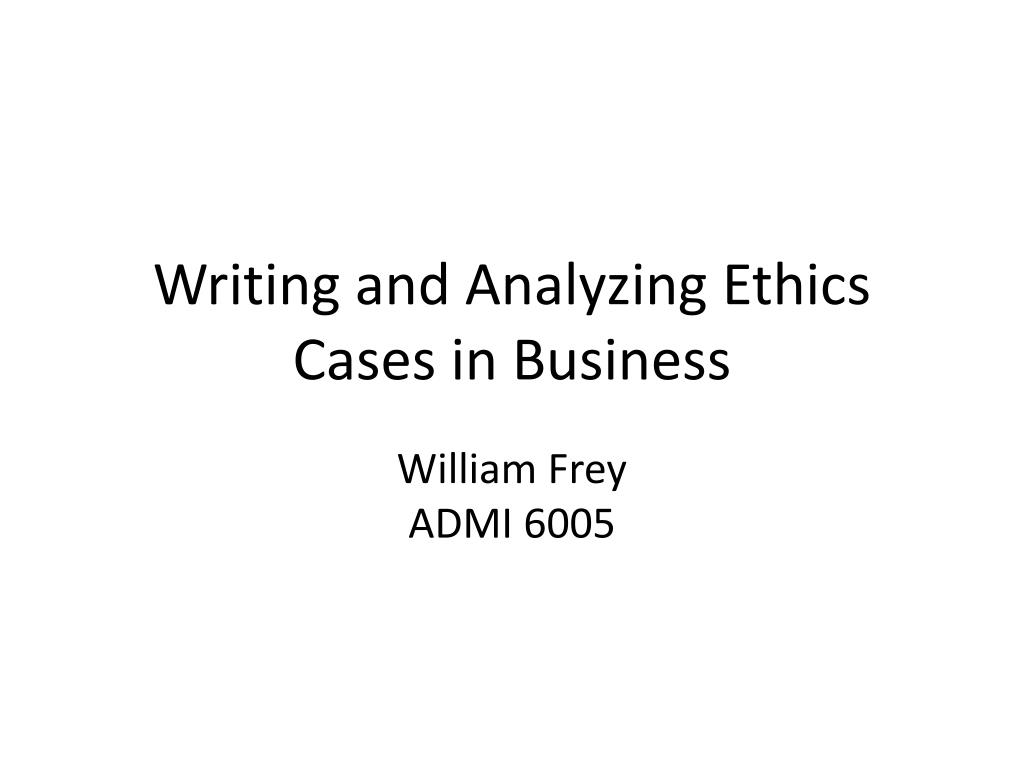 writing and analyzing ethics cases in business l.