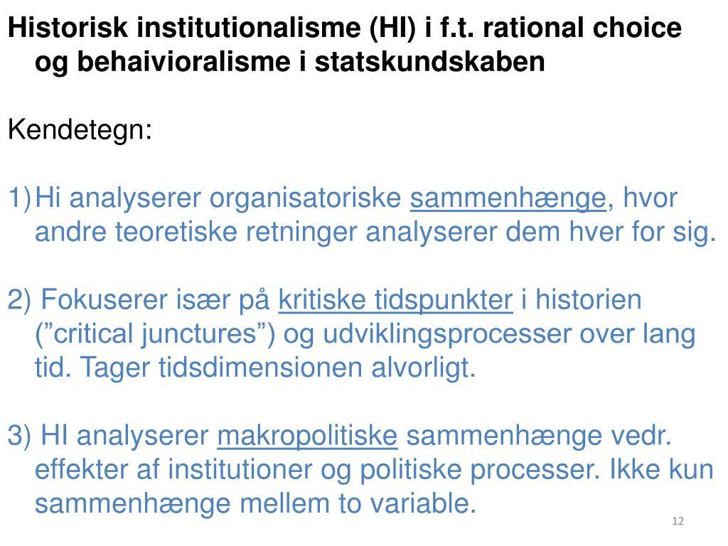 Historisk institutionalisme (HI) i f.t. rational choice og behaivioralisme i statskundskaben