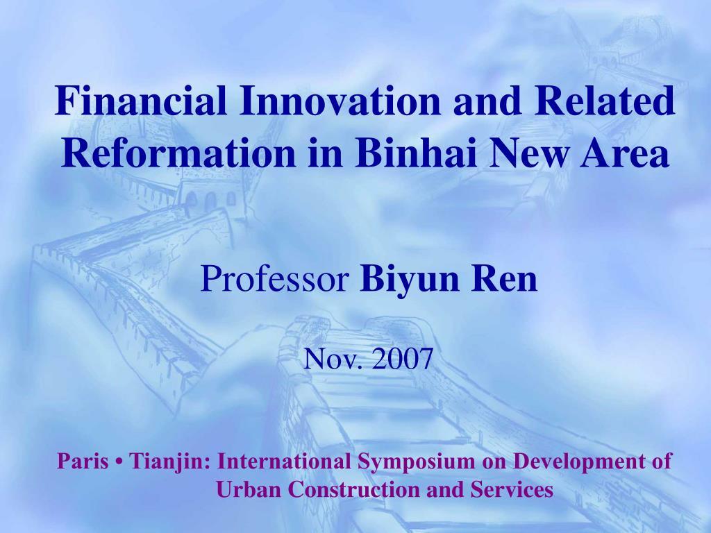 financial innovation and related reformation in binhai new area professor biyun ren nov 2007 l.