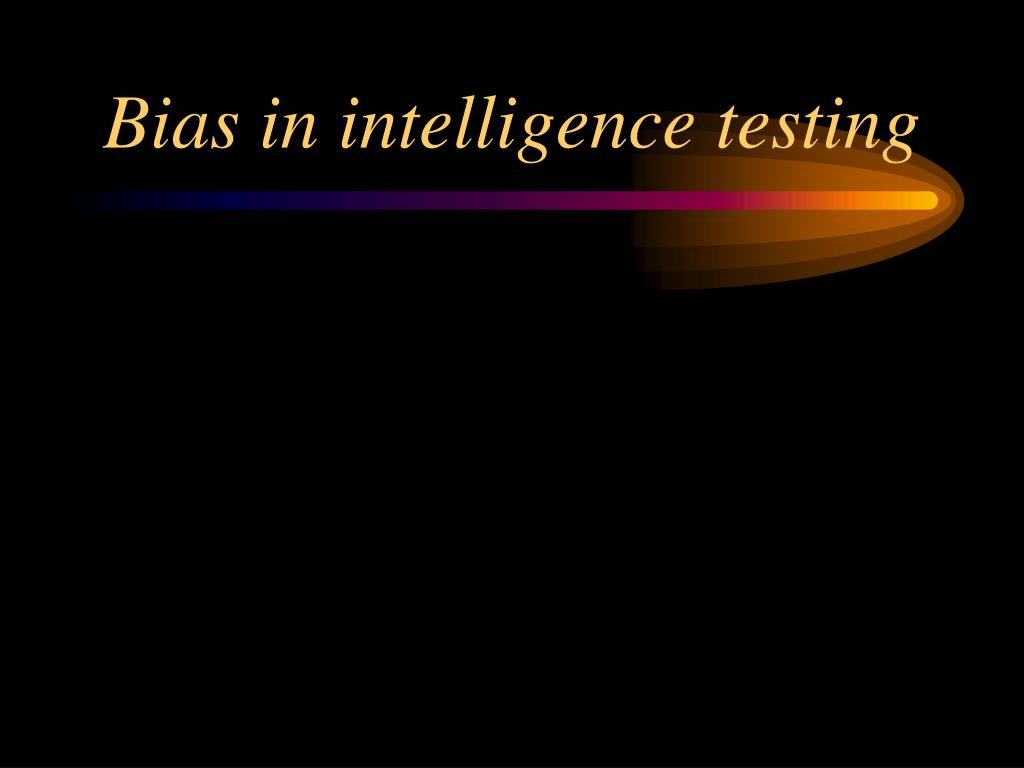 Bias in intelligence testing