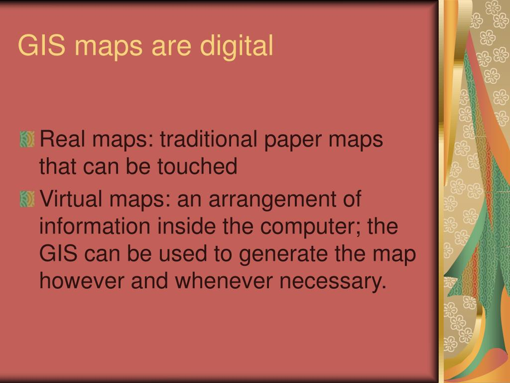 GIS maps are digital