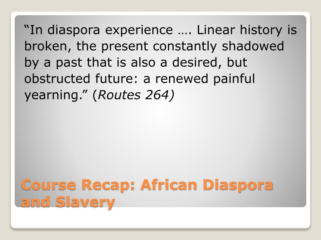 """""""In diaspora experience …. Linear history is"""