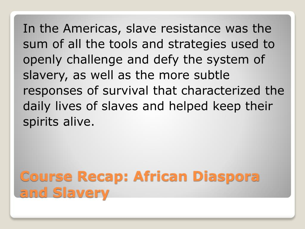 In the Americas, slave resistance was the